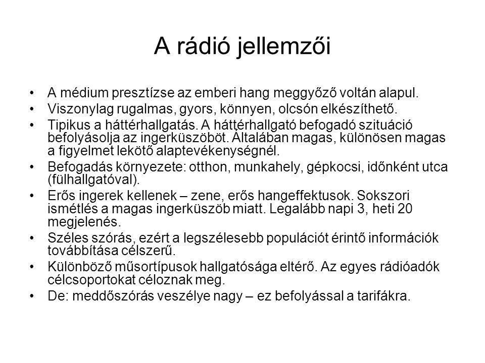 A rádió jellemzői •A médium presztízse az emberi hang meggyőző voltán alapul. •Viszonylag rugalmas, gyors, könnyen, olcsón elkészíthető. •Tipikus a há