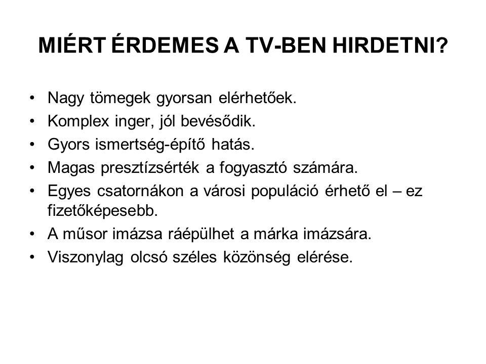 MIÉRT ÉRDEMES A TV-BEN HIRDETNI? •Nagy tömegek gyorsan elérhetőek. •Komplex inger, jól bevésődik. •Gyors ismertség-építő hatás. •Magas presztízsérték
