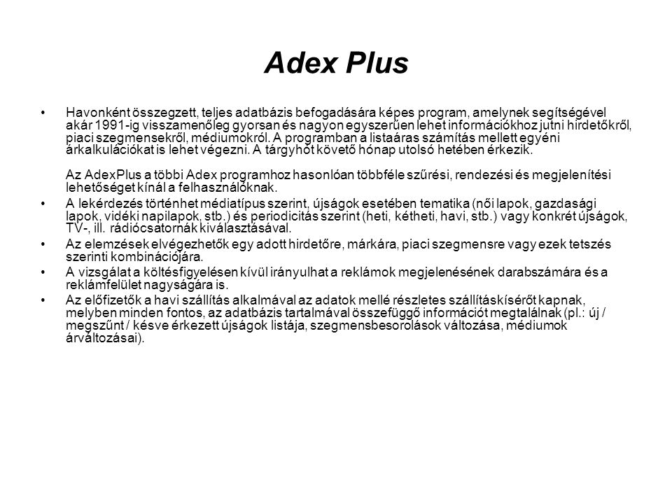 Adex Plus •Havonként összegzett, teljes adatbázis befogadására képes program, amelynek segítségével akár 1991-ig visszamenőleg gyorsan és nagyon egysz