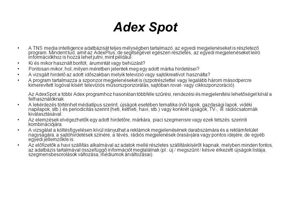 Adex Spot •A TNS media intelligence adatbázisát teljes mélységben tartalmazó, az egyedi megjelenéseket is részletező program. Mindent tud, amit az Ade