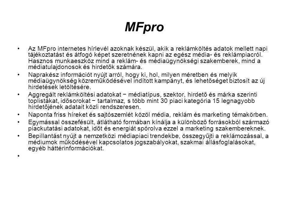 MFpro •Az MFpro internetes hírlevél azoknak készül, akik a reklámköltés adatok mellett napi tájékoztatást és átfogó képet szeretnének kapni az egész m