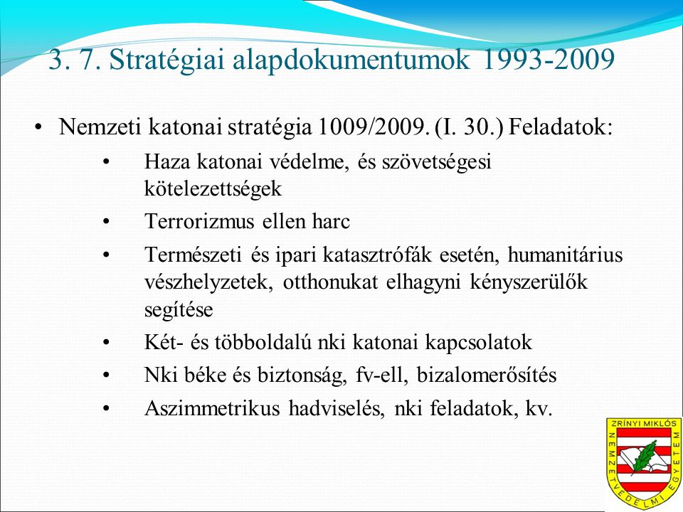 3. 7. Stratégiai alapdokumentumok 1993-2009 •Nemzeti katonai stratégia 1009/2009.