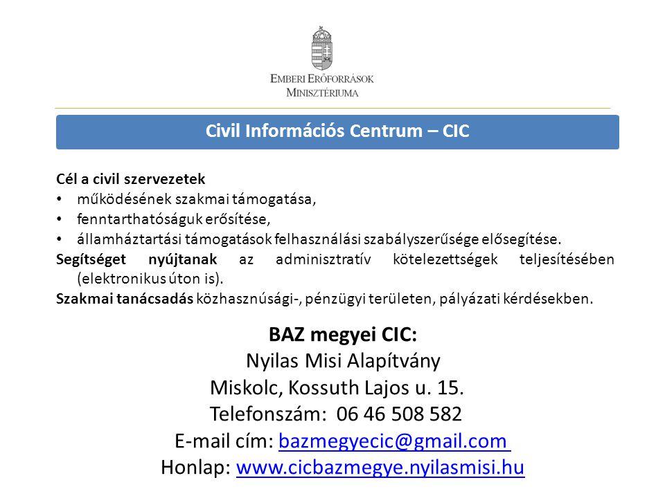 Civil Információs Centrum – CIC Cél a civil szervezetek • működésének szakmai támogatása, • fenntarthatóságuk erősítése, • államháztartási támogatások
