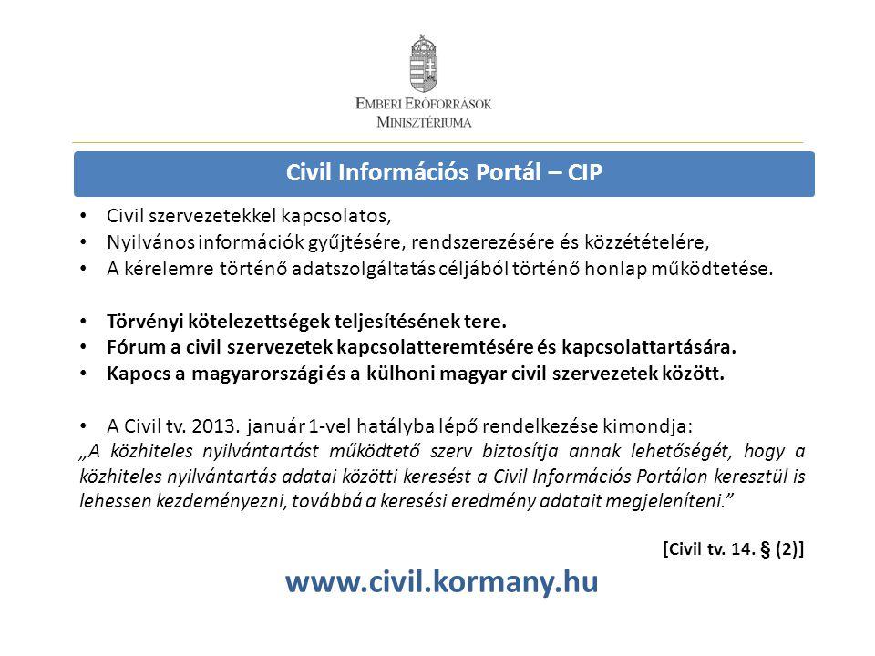 Civil Információs Portál – CIP • Civil szervezetekkel kapcsolatos, • Nyilvános információk gyűjtésére, rendszerezésére és közzétételére, • A kérelemre