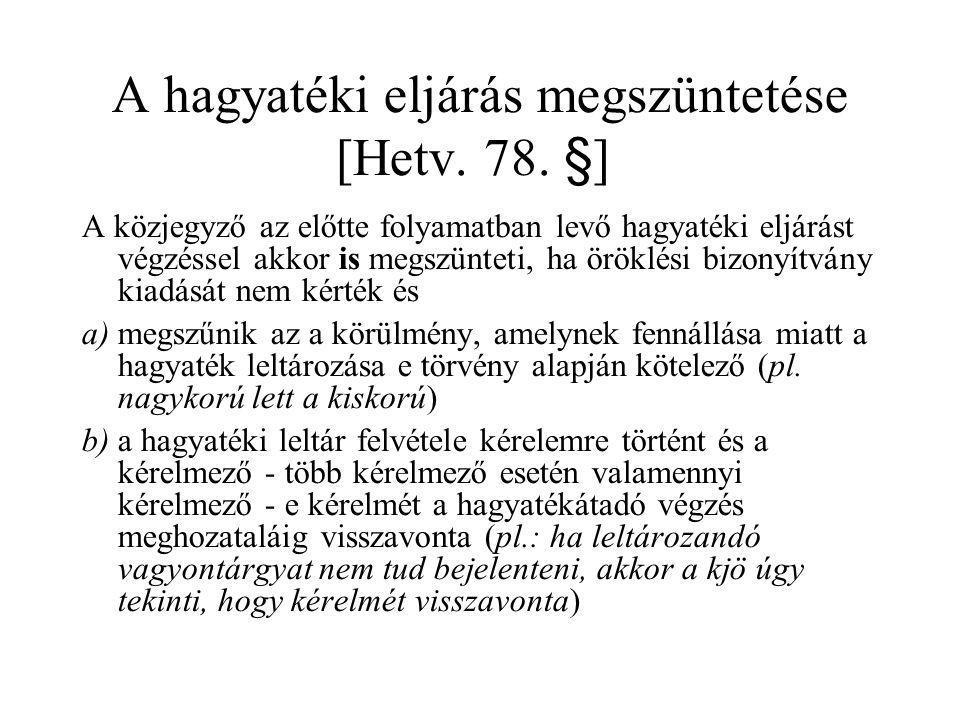 A hagyatéki eljárás megszüntetése [Hetv. 78. §] A közjegyző az előtte folyamatban levő hagyatéki eljárást végzéssel akkor is megszünteti, ha öröklési