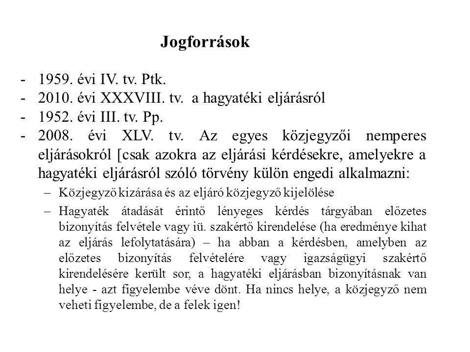 Jogforrások -1959. évi IV. tv. Ptk. -2010. évi XXXVIII. tv. a hagyatéki eljárásról -1952. évi III. tv. Pp. -2008. évi XLV. tv. Az egyes közjegyzői nem