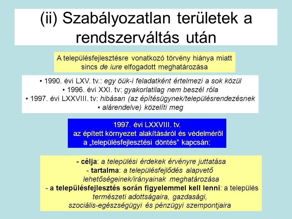 (ii) Szabályozatlan területek a rendszerváltás után A településfejlesztésre vonatkozó törvény hiánya miatt sincs de iure elfogadott meghatározása 1997