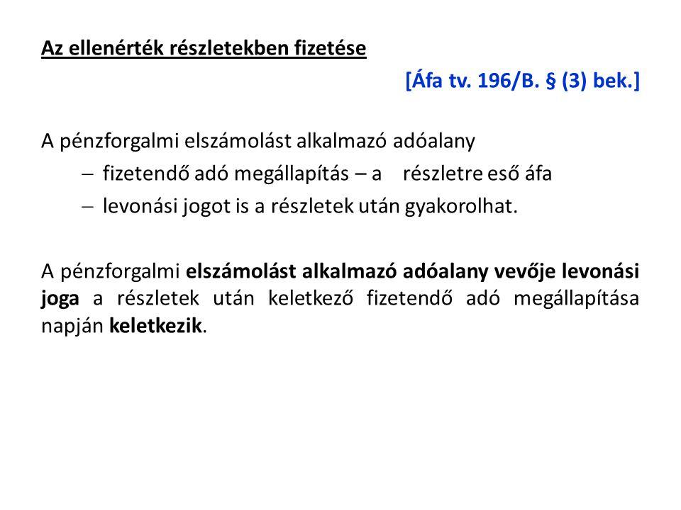 Az ellenérték részletekben fizetése [Áfa tv. 196/B. § (3) bek.] A pénzforgalmi elszámolást alkalmazó adóalany  fizetendő adó megállapítás – a részlet