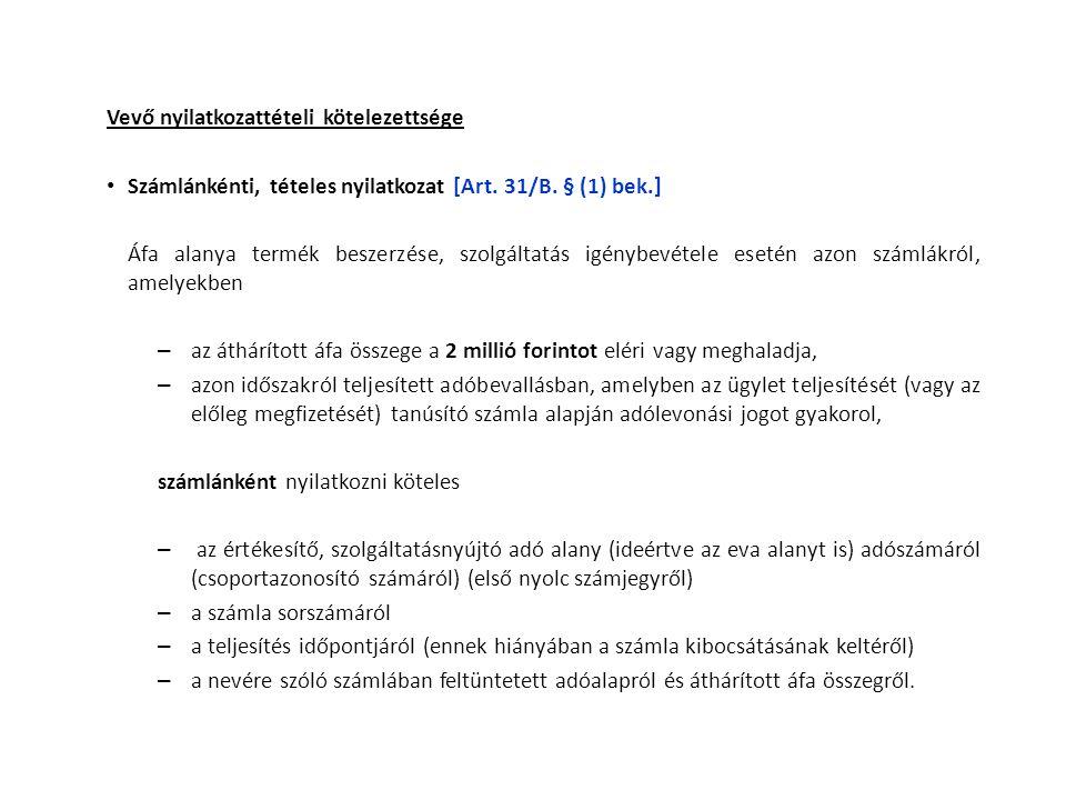 Vevő nyilatkozattételi kötelezettsége • Számlánkénti, tételes nyilatkozat [Art. 31/B. § (1) bek.] Áfa alanya termék beszerzése, szolgáltatás igénybevé