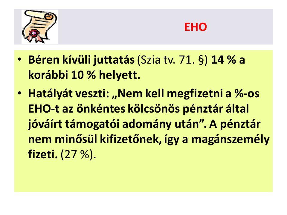 """EHO • Béren kívüli juttatás (Szia tv. 71. §) 14 % a korábbi 10 % helyett. • Hatályát veszti: """"Nem kell megfizetni a %-os EHO-t az önkéntes kölcsönös p"""