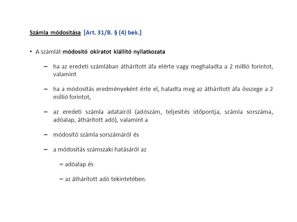 Számla módosítása [Art. 31/B. § (4) bek.] • A számlát módosító okiratot kiállító nyilatkozata – ha az eredeti számlában áthárított áfa elérte vagy meg