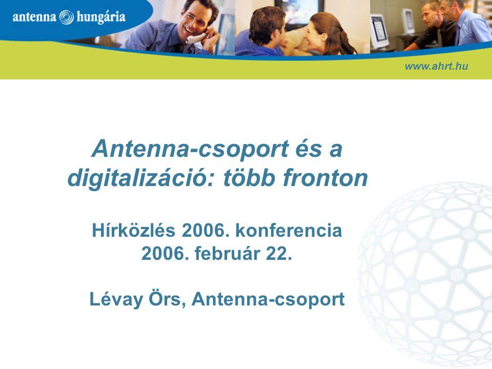 1997 1998 1999 2000 1996 1992 Közös vállalat létrehozása a Portugal Telecommal (HungaroDigitel) 1993 2001 2002 2003 Antenna kronológia www.ahrt.hu Jelentős beruházások révén közel kétszeresére nő a műsorszóró infrastruktúra kapacitása 1999 február: bevezetés a Budapesti Értéktőzsdére Megkezdi működését a harmadik mobilszolgáltató, a Vodafone.
