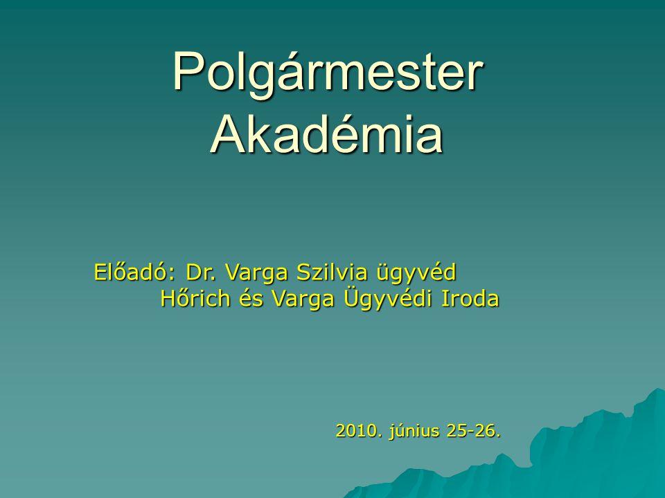 Polgármester Akadémia Előadó: Dr.Varga Szilvia ügyvéd Hőrich és Varga Ügyvédi Iroda 2010.