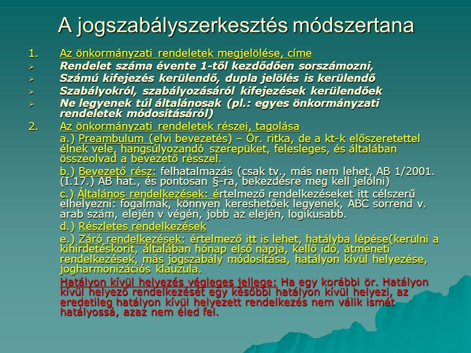A jogszabályszerkesztés módszertana 1.Az önkormányzati rendeletek megjelölése, címe  Rendelet száma évente 1-től kezdődően sorszámozni,  Számú kifejezés kerülendő, dupla jelölés is kerülendő  Szabályokról, szabályozásáról kifejezések kerülendőek  Ne legyenek túl általánosak (pl.: egyes önkormányzati rendeletek módosításáról) 2.Az önkormányzati rendeletek részei, tagolása a.) Preambulum (elvi bevezetés) – Ör.