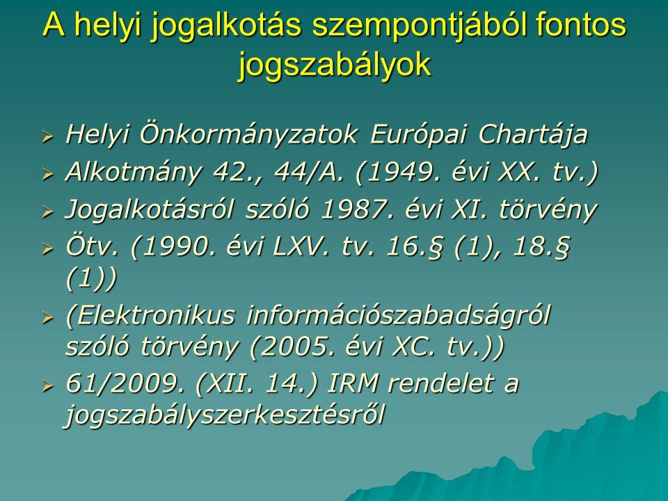 A helyi jogalkotás szempontjából fontos jogszabályok  Helyi Önkormányzatok Európai Chartája  Alkotmány 42., 44/A.