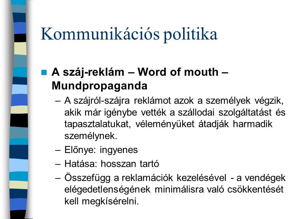 Kommunikációs politika  A száj-reklám – Word of mouth – Mundpropaganda –A szájról-szájra reklámot azok a személyek végzik, akik már igénybe vették a
