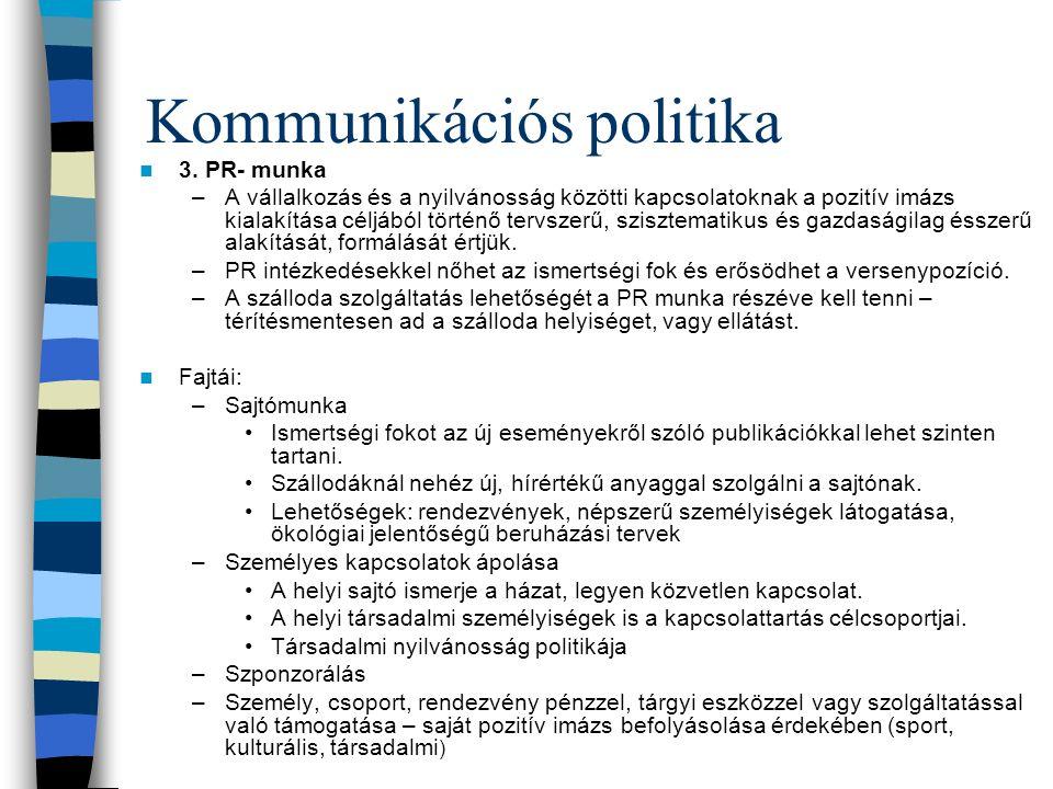 Kommunikációs politika  3. PR- munka –A vállalkozás és a nyilvánosság közötti kapcsolatoknak a pozitív imázs kialakítása céljából történő tervszerű,