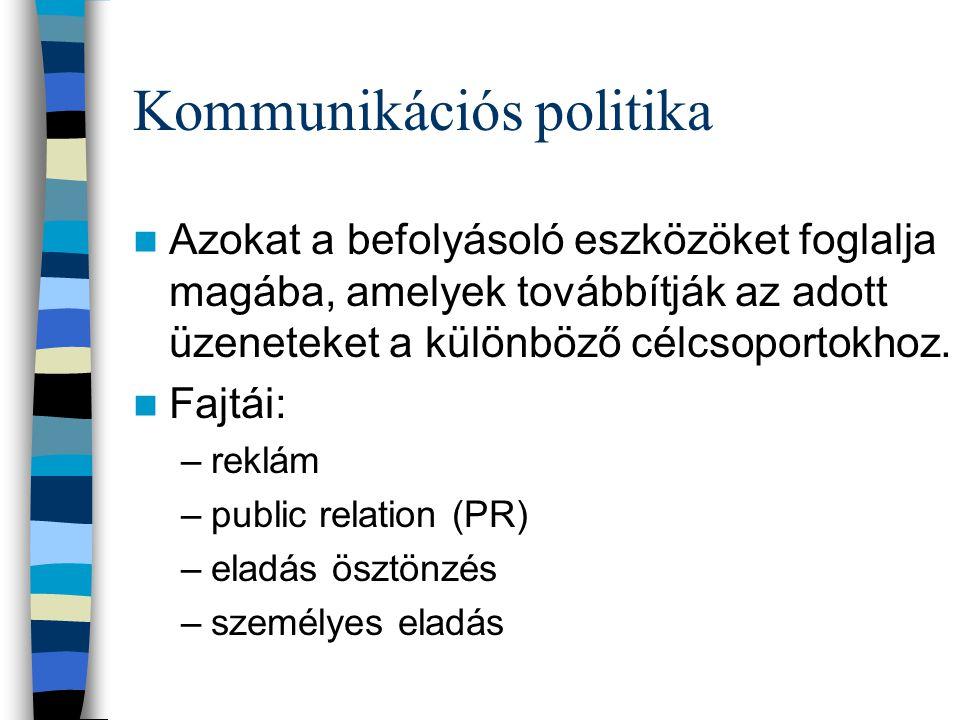 Kommunikációs politika  Azokat a befolyásoló eszközöket foglalja magába, amelyek továbbítják az adott üzeneteket a különböző célcsoportokhoz.  Fajtá