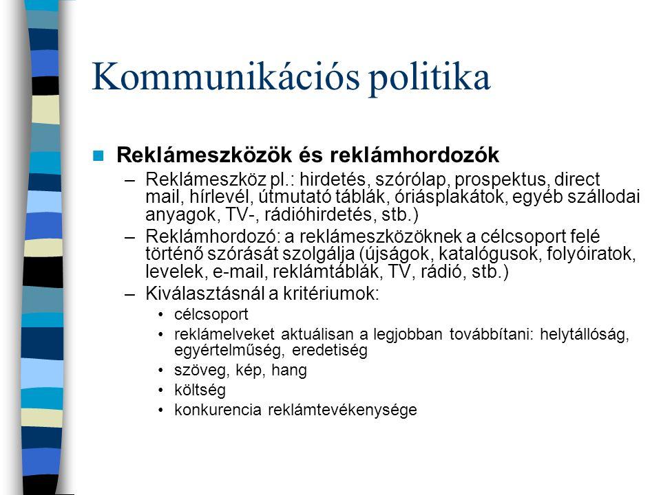 Kommunikációs politika  Reklámeszközök és reklámhordozók –Reklámeszköz pl.: hirdetés, szórólap, prospektus, direct mail, hírlevél, útmutató táblák, ó
