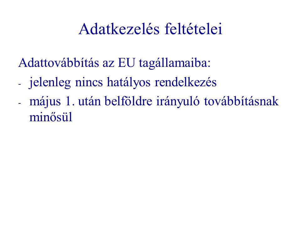 Adatkezelés feltételei Adattovábbítás az EU tagállamaiba: - - jelenleg nincs hatályos rendelkezés - - május 1. után belföldre irányuló továbbításnak m