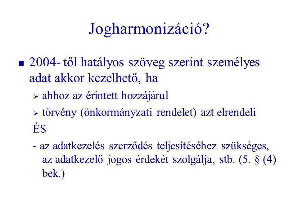 Jogharmonizáció?   2004- től hatályos szöveg szerint személyes adat akkor kezelhető, ha   ahhoz az érintett hozzájárul   törvény (önkormányzati