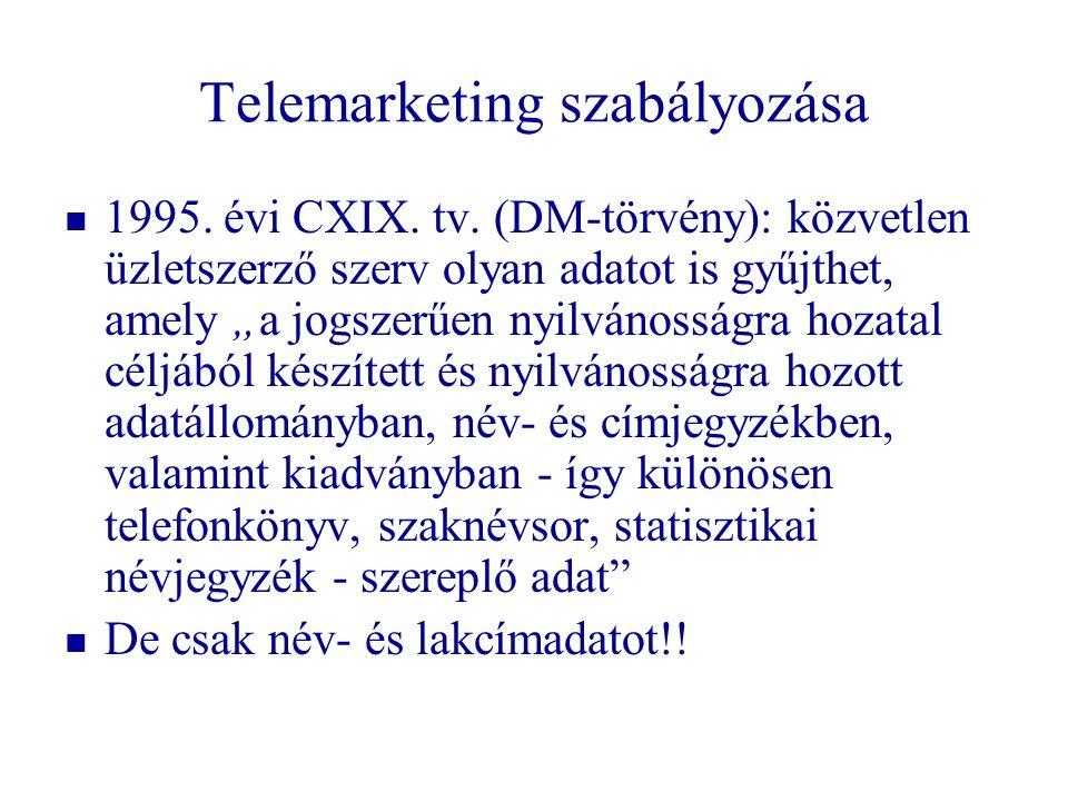"""Telemarketing szabályozása   1995. évi CXIX. tv. (DM-törvény): közvetlen üzletszerző szerv olyan adatot is gyűjthet, amely """"a jogszerűen nyilvánossá"""