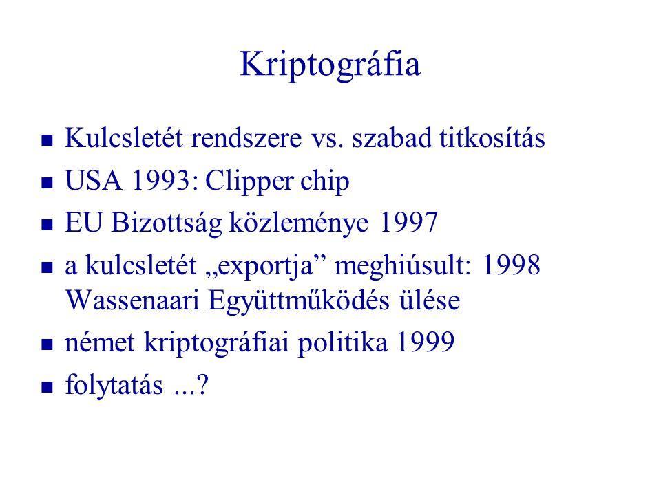 """Kriptográfia   Kulcsletét rendszere vs. szabad titkosítás   USA 1993: Clipper chip   EU Bizottság közleménye 1997   a kulcsletét """"exportja"""" me"""