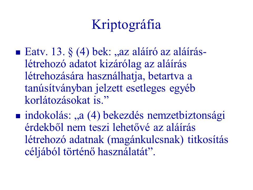 """Kriptográfia   Eatv. 13. § (4) bek: """"az aláíró az aláírás- létrehozó adatot kizárólag az aláírás létrehozására használhatja, betartva a tanúsítványb"""