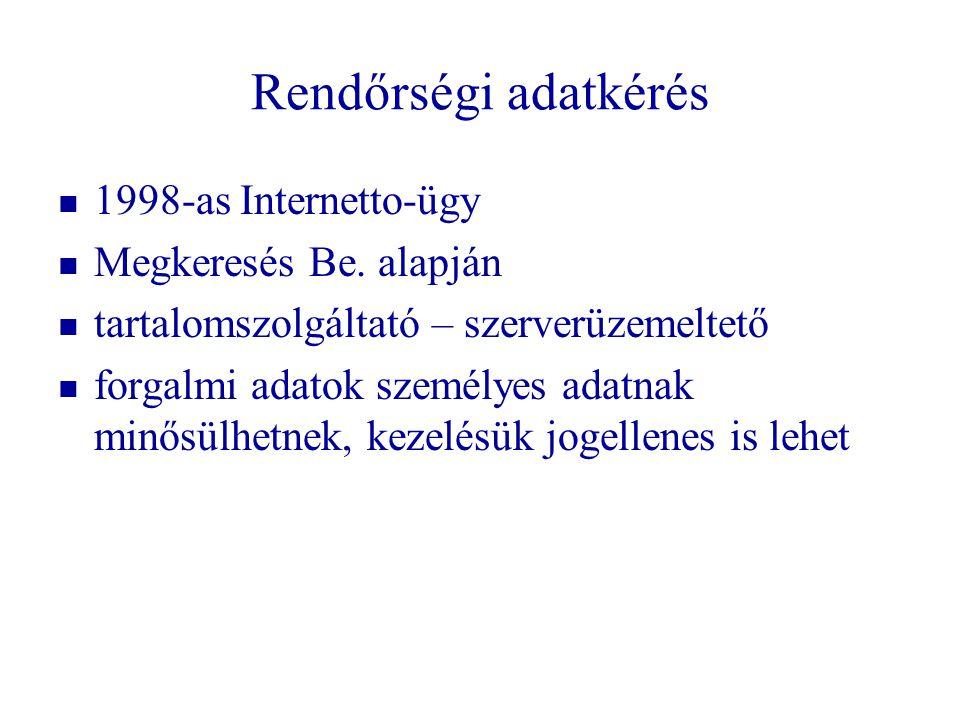 Rendőrségi adatkérés   1998-as Internetto-ügy   Megkeresés Be. alapján   tartalomszolgáltató – szerverüzemeltető   forgalmi adatok személyes a