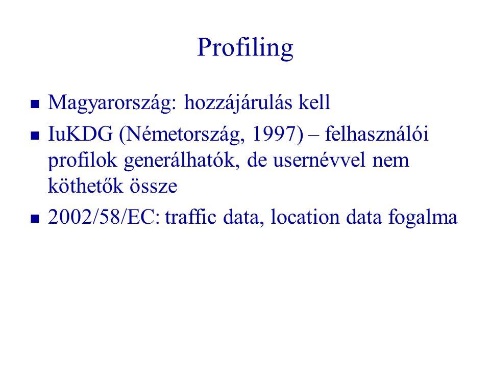 Profiling   Magyarország: hozzájárulás kell   IuKDG (Németország, 1997) – felhasználói profilok generálhatók, de usernévvel nem köthetők össze  