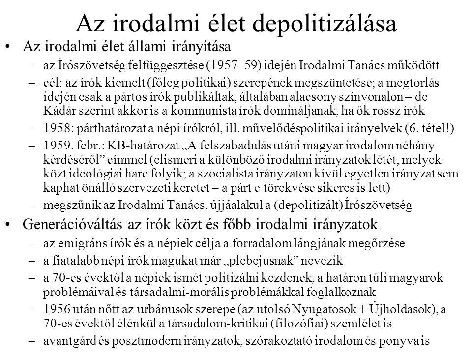 Az irodalmi élet depolitizálása •Az irodalmi élet állami irányítása –az Írószövetség felfüggesztése (1957–59) idején Irodalmi Tanács működött –cél: az