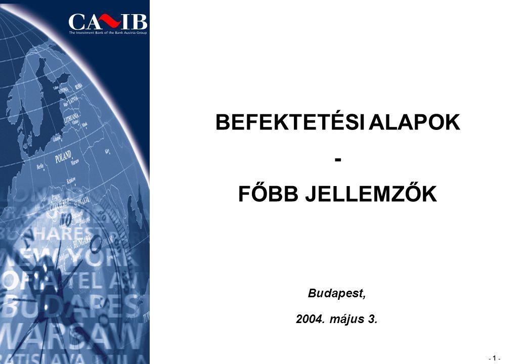 - 1 - VIE/BP/I/001 / 02/07/2014 / 1 BEFEKTETÉSI ALAPOK - FŐBB JELLEMZŐK Budapest, 2004. május 3.