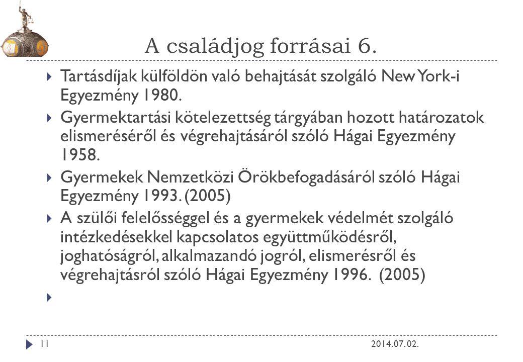 A családjog forrásai 6. 2014. 07. 02.11  Tartásdíjak külföldön való behajtását szolgáló New York-i Egyezmény 1980.  Gyermektartási kötelezettség tár