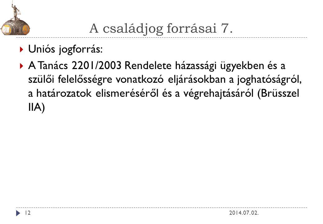 A családjog forrásai 7. 2014. 07. 02.12  Uniós jogforrás:  A Tanács 2201/2003 Rendelete házassági ügyekben és a szülői felelősségre vonatkozó eljárá