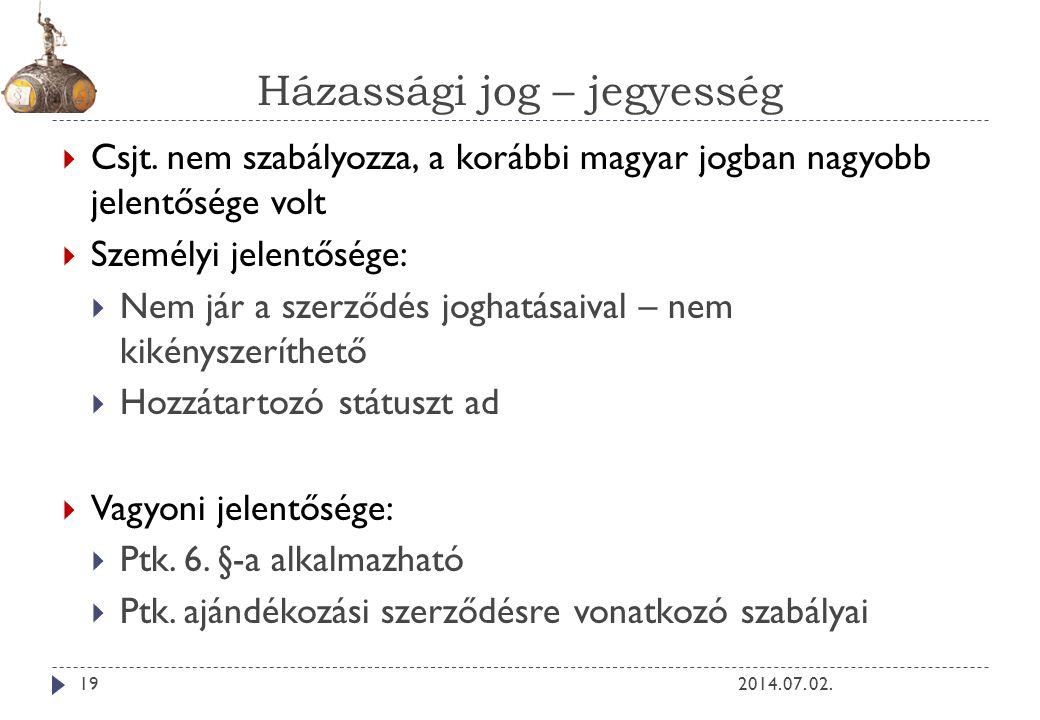 Házassági jog – jegyesség 2014. 07. 02.19  Csjt. nem szabályozza, a korábbi magyar jogban nagyobb jelentősége volt  Személyi jelentősége:  Nem jár
