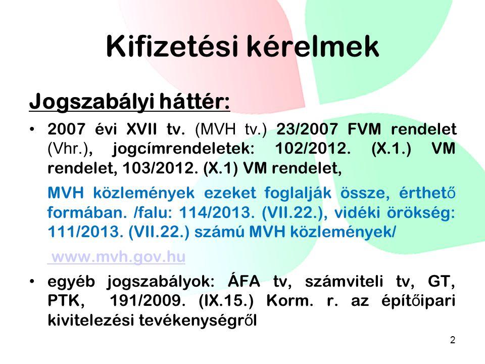 Kifizetési kérelmek Jogszabályi háttér: • 2007 évi XVII tv. (MVH tv.) 23/2007 FVM rendelet (Vhr.), jogcímrendeletek: 102/2012. (X.1.) VM rendelet, 103