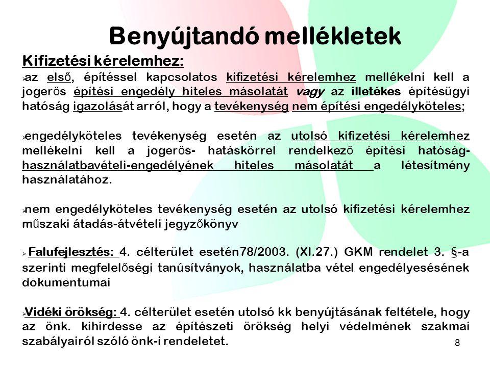 Benyújtandó mellékletek Kifizetési kérelemhez:  az els ő, építéssel kapcsolatos kifizetési kérelemhez mellékelni kell a joger ő s építési engedély hi