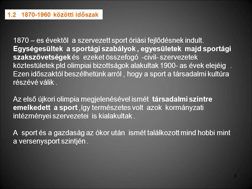 6 A huszadik század elejétől a 60-as évek elejéig - a tv közvetítések megjelenéséig - volt a klasszikus amatőr sport fénykora.