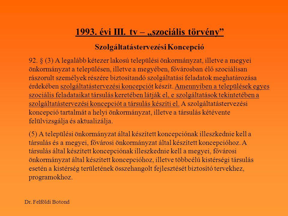 """Dr. Felföldi Botond 1993. évi III. tv – """"szociális törvény"""" Szolgáltatástervezési Koncepció 92. § (3) A legalább kétezer lakosú települési önkormányza"""