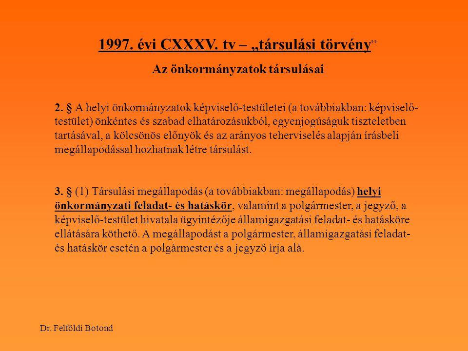 """Dr. Felföldi Botond 1997. évi CXXXV. tv – """"társulási törvény """" Az önkormányzatok társulásai 2. § A helyi önkormányzatok képviselő-testületei (a tovább"""