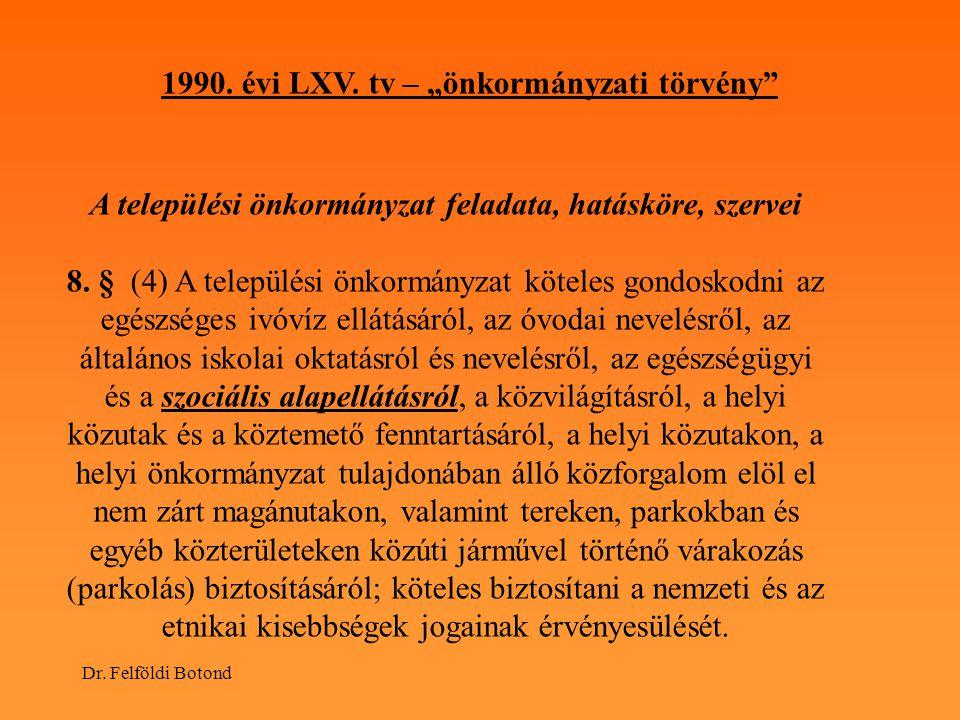 """Dr. Felföldi Botond 1990. évi LXV. tv – """"önkormányzati törvény"""" A települési önkormányzat feladata, hatásköre, szervei 8. § (4) A települési önkormány"""
