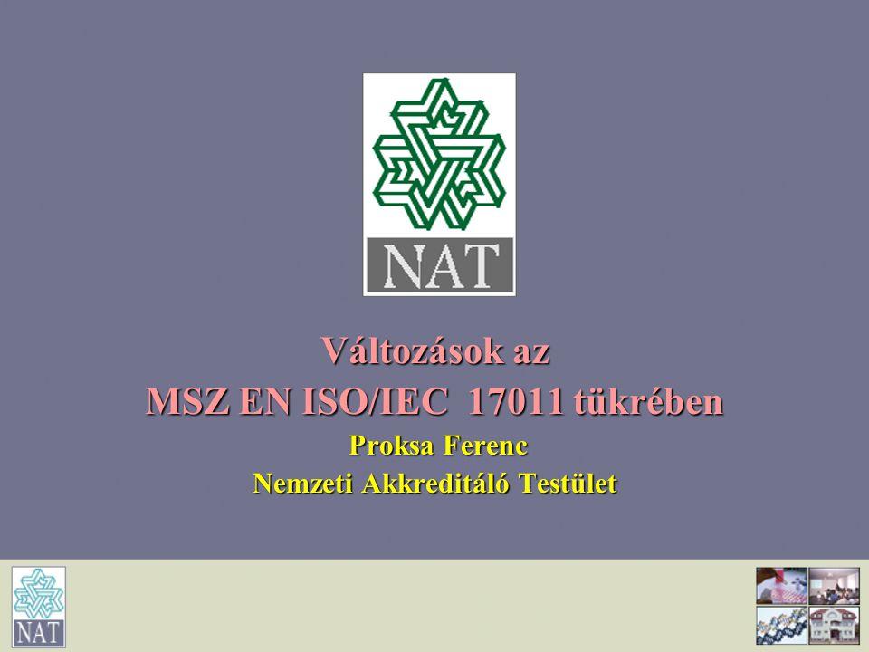 Változások az MSZ EN ISO/IEC 17011 tükrében Proksa Ferenc Proksa Ferenc Nemzeti Akkreditáló Testület