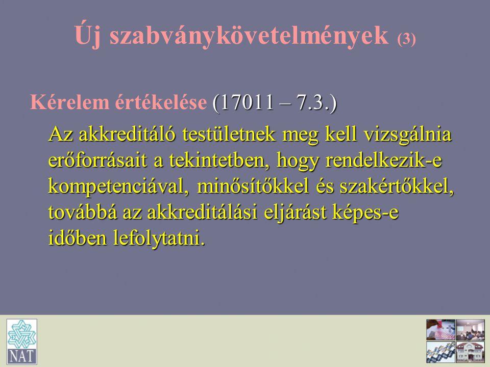 Új szabványkövetelmények (3) (17011 – 7.3.) Kérelem értékelése (17011 – 7.3.) Az akkreditáló testületnek meg kell vizsgálnia erőforrásait a tekintetbe
