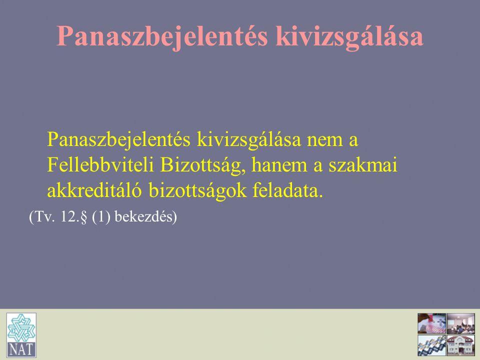 Panaszbejelentés kivizsgálása Panaszbejelentés kivizsgálása nem a Fellebbviteli Bizottság, hanem a szakmai akkreditáló bizottságok feladata. (Tv. 12.§