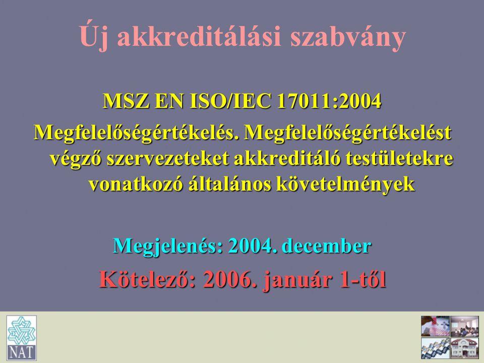 Új laboratóriumi szabvány EN ISO/IEC 17025:2005 Vizsgáló- és kalibrálólaboratóriumok felkészültségének általános követelményei Megjelenés: 2005.