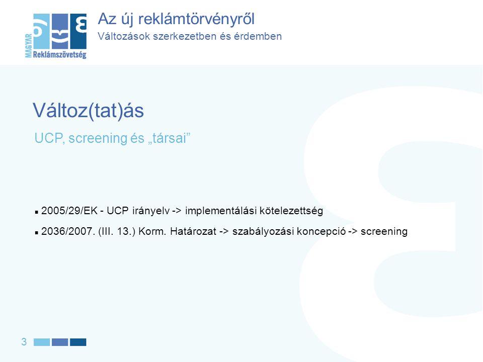 Az új reklámtörvényről Változások szerkezetben és érdemben  2005/29/EK - UCP irányelv -> implementálási kötelezettség  2036/2007.