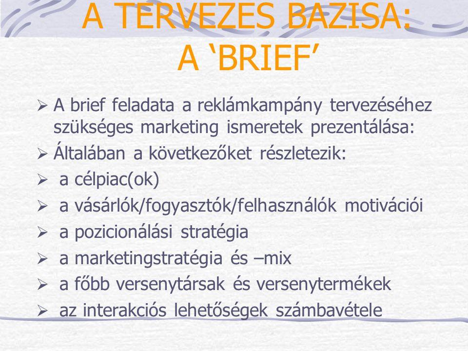 A TERVEZÉS BÁZISA: A 'BRIEF'  A brief feladata a reklámkampány tervezéséhez szükséges marketing ismeretek prezentálása:  Általában a következőket ré