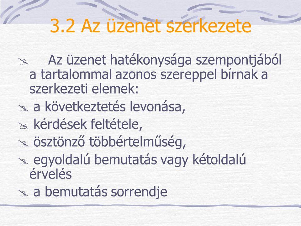 3.2 Az üzenet szerkezete  Az üzenet hatékonysága szempontjából a tartalommal azonos szereppel bírnak a szerkezeti elemek:  a következtetés levonása,