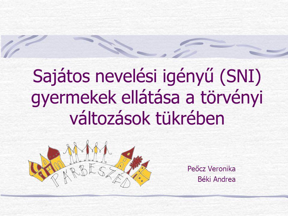 Sajátos nevelési igényű (SNI) gyermekek ellátása a törvényi változások tükrében Peőcz Veronika Béki Andrea