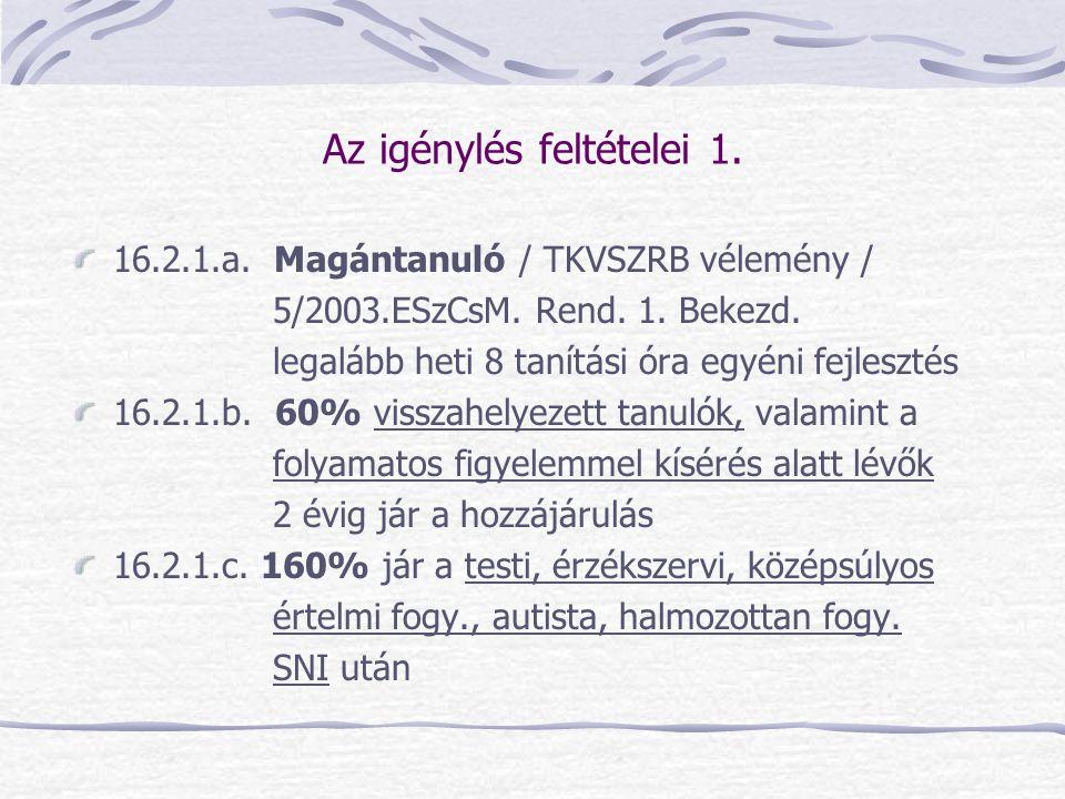 Az igénylés feltételei 1. 16.2.1.a. Magántanuló / TKVSZRB vélemény / 5/2003.ESzCsM. Rend. 1. Bekezd. legalább heti 8 tanítási óra egyéni fejlesztés 16